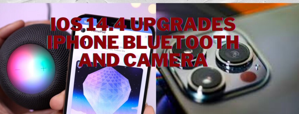 ios14.4 iphone bluetooth and camera